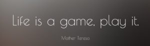5062-mother-teresa-quote-life-is-a-game-play-it